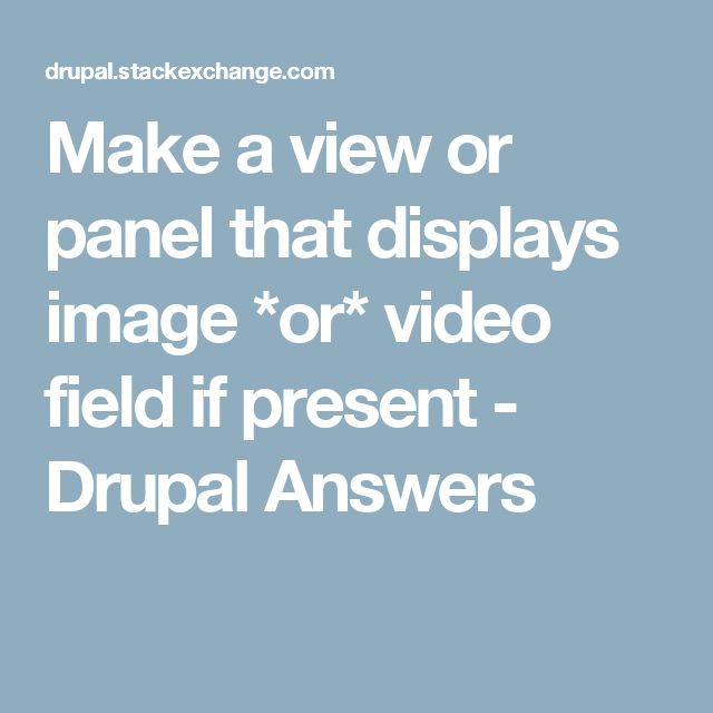 Make a view or panel that displays image *or* video field if present - Drupal Answers