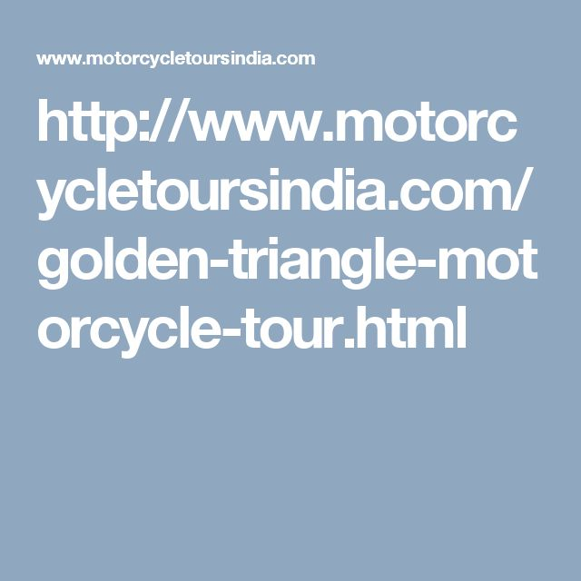 http://www.motorcycletoursindia.com/golden-triangle-motorcycle-tour.html