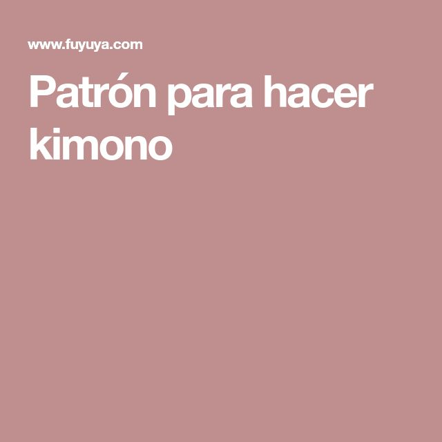 Patrón para hacer kimono