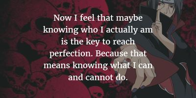 These quotes by Itachi Uchiha will help you understand his true nature, one that is different from his often evil side. Or maybe you will show different idea towards him.
