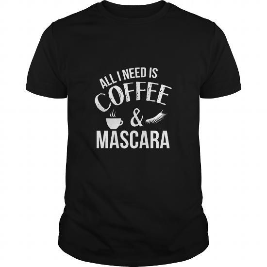 I Love All I Need Is Coffee And Mascara For Women Funny SHIRT T-Shirts