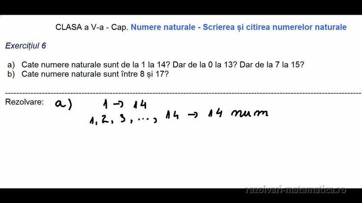 Exercițiul 6   a)   Cate numere naturale sunt de la 1 la 14? Dar de la 0 la 13? Dar de la 7 la 15? b)   Cate numere naturale sunt între 8 și 17?