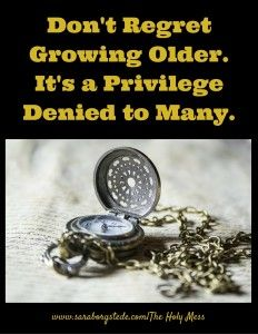 Don't Regret Growing Older. It's a Privilege Denied to many. Click for more motivational phrases for the tough days.