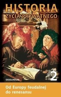 Okładka książki Historia życia prywatnego. T. 2, Od Europy feudalnej do renesansu