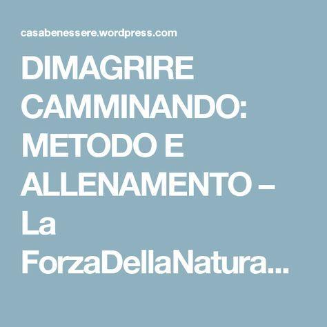 DIMAGRIRE CAMMINANDO: METODO E ALLENAMENTO – La ForzaDellaNatura's Blog