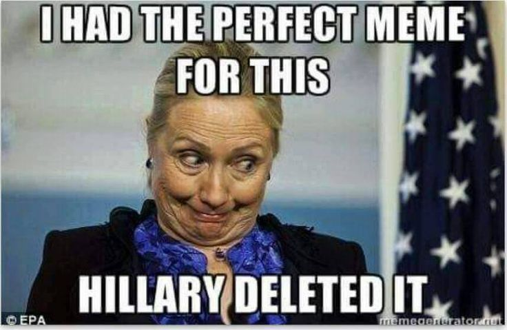 Hillary Clinton I had the perfect meme for this deleted emails scandal