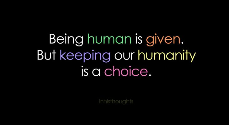 quotes about humanity | Human is Given But Keeping our Humanity is a Choice - Humanity Quotes ...