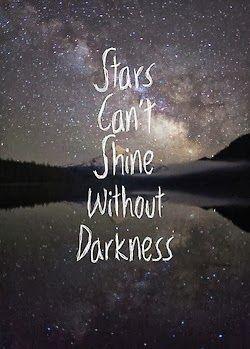 """""""As estrelas não conseguem brilhar sem escuridão"""""""