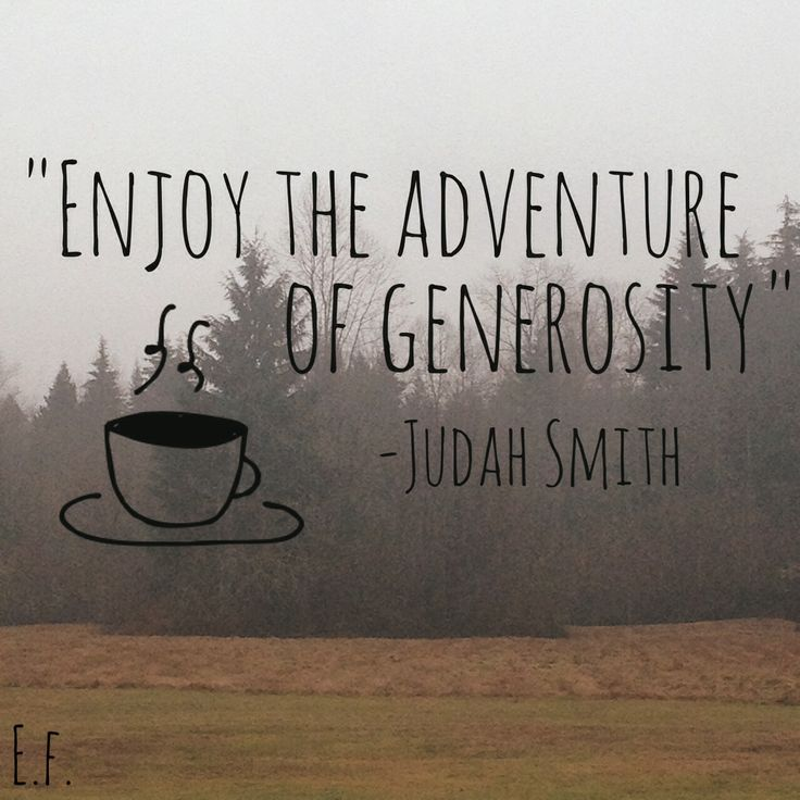 Generosity quote from pastor Judah Smith! He is such an encouraging man of god with such great wisdom!