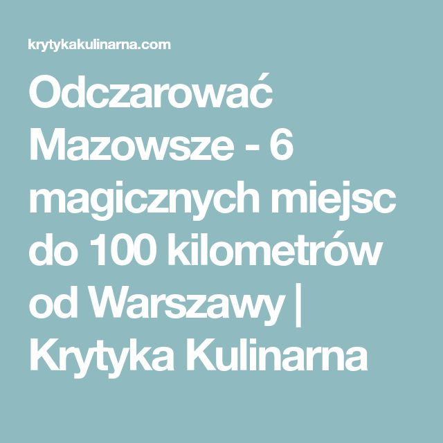 Odczarować Mazowsze - 6 magicznych miejsc do 100 kilometrów od Warszawy | Krytyka Kulinarna