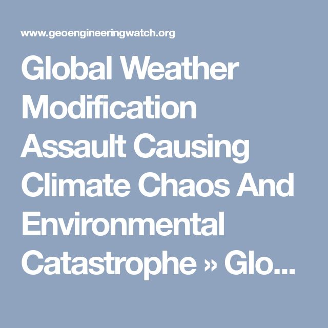 Global Weather Modification Assault Causing Climate Chaos And Environmental Catastrophe » Global Weather Modification Assault Causing Climate Chaos And Environmental Catastrophe | Geoengineering Watch