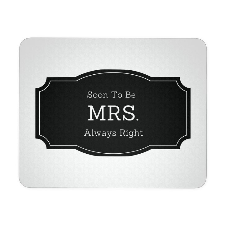 Soon To Be MRS. Always Right Mousepad