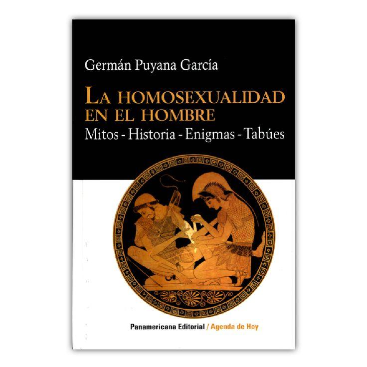 La homosexualidad en el hombre. Mitos / Historia / Enigmas / Tabúes – Germán Puyana García – Bhandar Editores www.librosyeditores.com Editores y distribuidores.