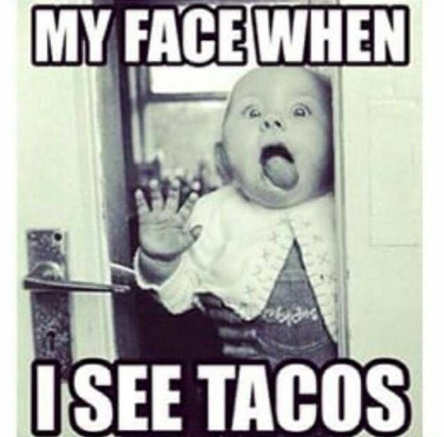 My Face When I See Tacos Funny Taco Memes Taco Pictures Taco
