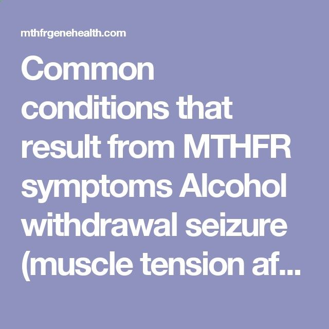 Common conditions that result from MTHFR symptoms Alcohol withdrawal seizure (muscle tension after alcohol withdrawal) Autism Cardiovascular disease: thromboembolism, artherosclerosis and mycocardial infarction Colorectal neoplasias Dementia and memory loss Depression and Irritability Elevated homocysteine Hypertension Increased breast cancer risk (women >55 years of age) Infertility  misscarrage Neural tube and other birth defects Peripheral neuropathy Reduced lean body mass and incre...