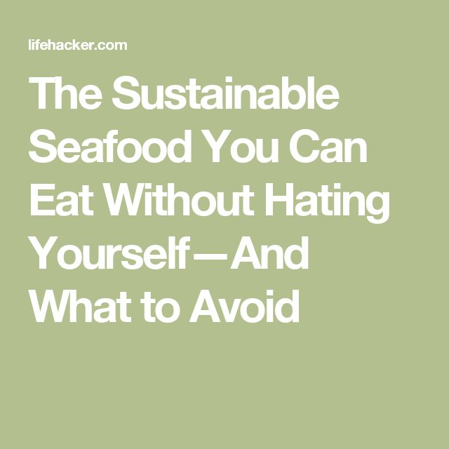 The Sustainable Seafood You Can Eat Without Hating Yourself—And What to Avoid