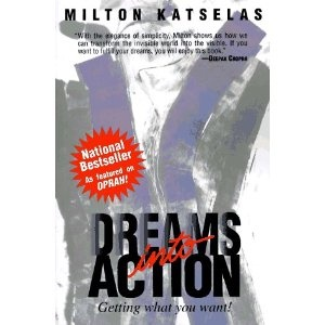 Dreams Into Action: Getting What You Want by Milton Katselas