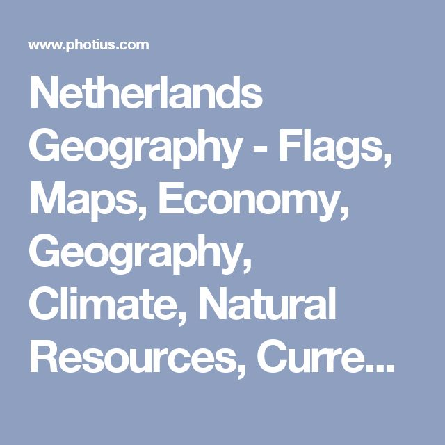 Netherlands Geography - Flags, Maps, Economy, Geography, Climate, Natural Resources, Current Issues, International Agreements, Population, Social Statistics, Political System