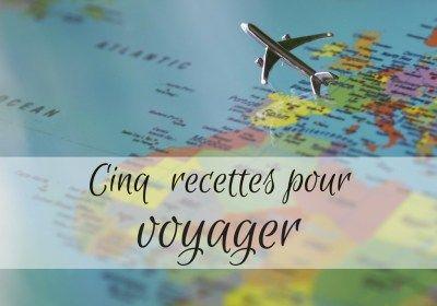 Cinq recettes pour voyager