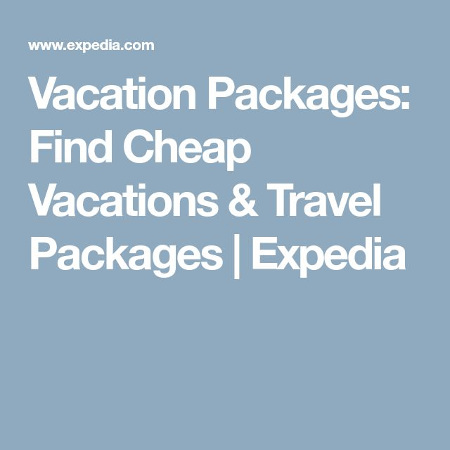 Vacation Packages: Find Cheap Vacations & Travel Packages | Expedia
