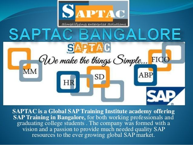 SAPTAC Bangalore provides real-time and placement focused sap training in bangalore. Our sap course includes basic to advanced level and our sap course is designed to get the placement in good MNC companies in bangalore as quickly as once you complete the sap placement training course. Our sap trainers are sap certified experts and experienced working professionals with hands on real time multiple SAP projects knowledge.