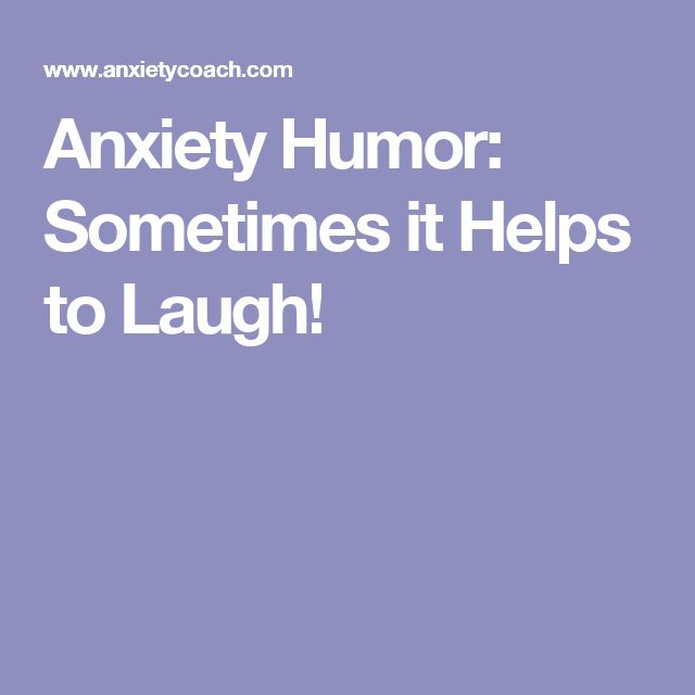 Anxiety Humor: Sometimes it Helps to Laugh!