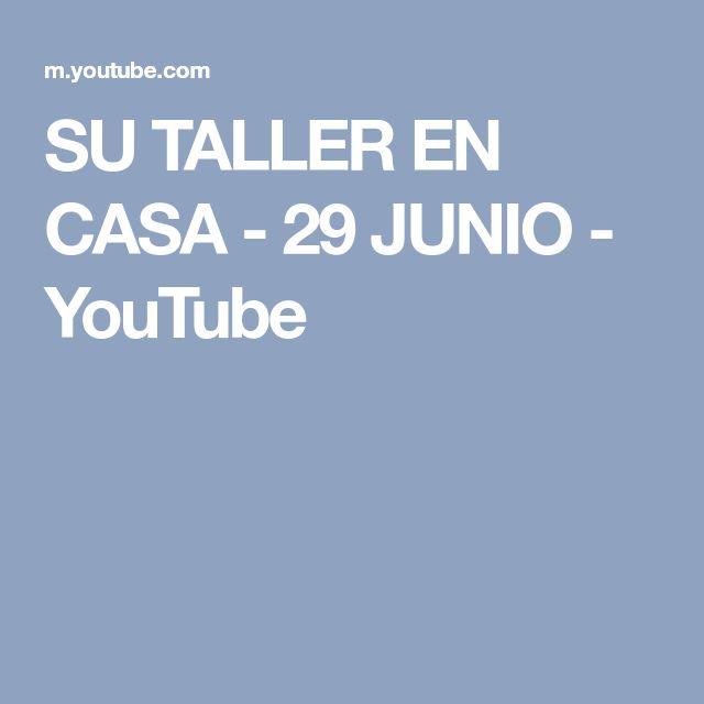 SU TALLER EN CASA - 29 JUNIO - YouTube