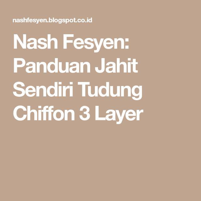 Nash Fesyen: Panduan Jahit Sendiri Tudung Chiffon 3 Layer