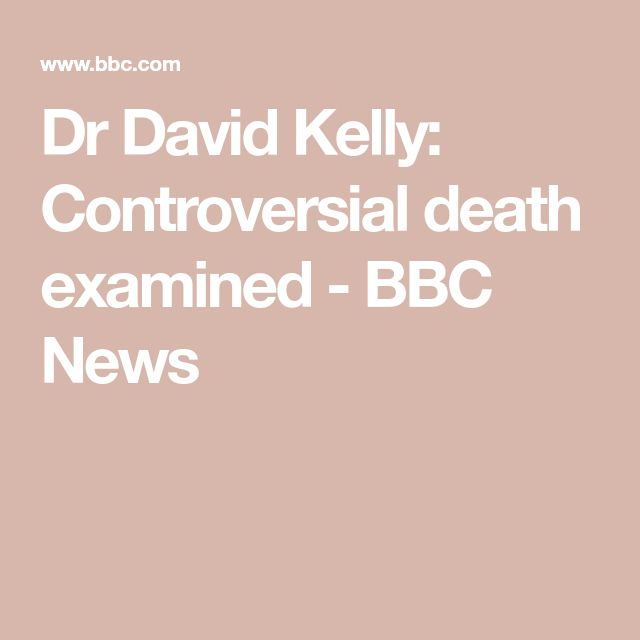 Dr David Kelly: Controversial death examined - BBC News