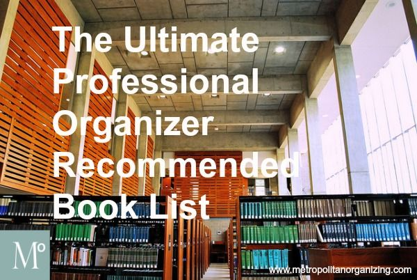 To become an expert professional organizer, expand your knowledge base with the ultimate professional organizer recommended book list.