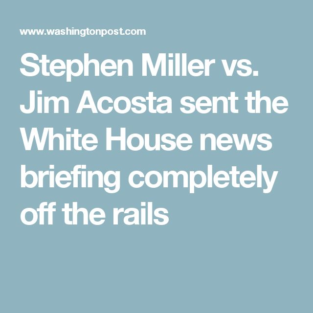 Stephen Miller vs. Jim Acosta sent the White House news briefing completely off the rails