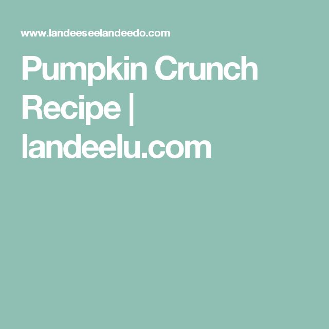 Pumpkin Crunch Recipe | landeelu.com