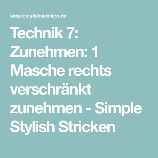 Technik 7: Zunehmen: 1 Masche rechts verschränkt zunehmen - Simple Stylish Stricken