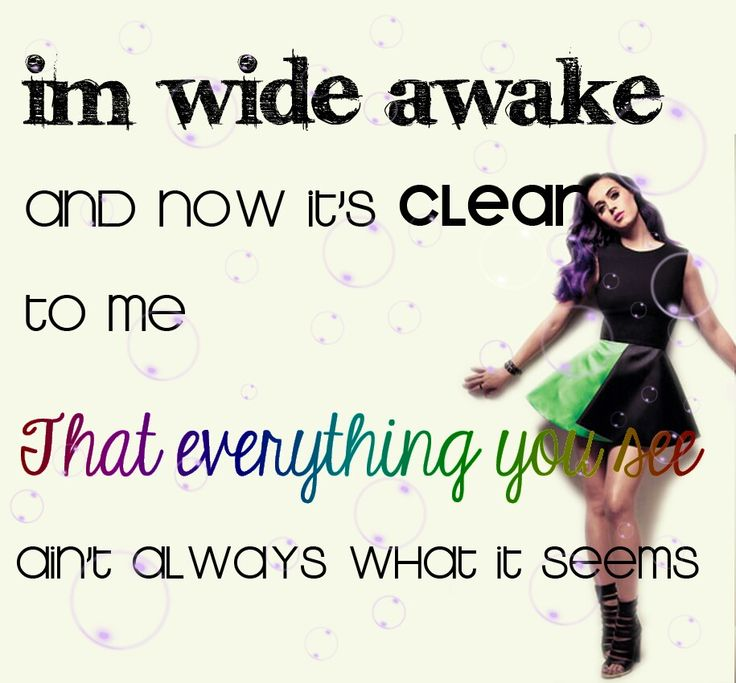 """Wide Awake by Katy Perry. Lyrics: """"I'm wide awake. And now it's clear to me. That everything you see, ain't always what it seems.""""♫ #Music #Songs #Quotes"""