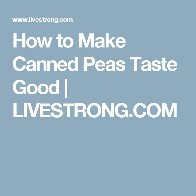How to Make Canned Peas Taste Good | LIVESTRONG.COM