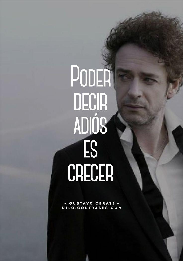 """""""Poder decir adiós es crecer"""". - Gustavo Cerati - Uno de mis héroes, la historia de mi vida."""