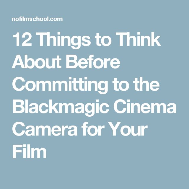 12 Things to Think About Before Committing to the Blackmagic Cinema Camera for Your Film