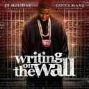 Gucci Mane - Writing On The Wall Hosted by Holiday - Free Mixtape Download or Stream it