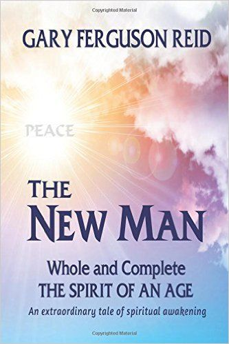 The New Man: Whole and Complete - The Spirit of an Age: Gary Ferguson Reid: 9781514642788: Amazon.com: Books