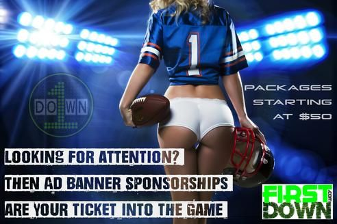 Contact lisa@firstdown.com for more information on packages for ad banner sponsorships. Pricing starts at $50, your ticket into the game. ‪#‎firstdowncom‬ http://www.firstdown.com ‪#‎nfl‬ ‪#‎espn‬ ‪#‎football‬ ‪#‎sports‬ ‪#‎gameday‬ ‪#‎ncaa‬ ‪#‎CFB‬ ‪#‎sec‬ ‪#‎mnf‬ ‪#‎sundayfunday‬ Firstdown.com - Official Ticket to Get in the Game - NFL NCAAF SEC NCAA News Players Sports Football Tailgate Humor