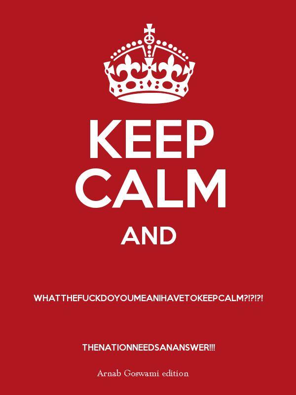 Keep calm. Arnab Goswami edition.