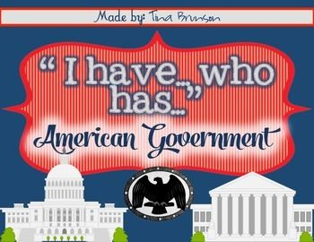 """I Have, Who Has?"" Government Game  36 cards for students to play ""I have, Who Has?"" on terms relating to American Government. American Government terms and concepts include:  Executive Branch Legislative Branch Judicial Branch Roles of the Branches Senate and House of Representatives Number in Senate and house Constitution Tax Amendment Bill of Rights Defining the Bill of Rights Democracy Checks and balances Veto Jury Cabinet Bill Citizen Appoint Justices Impeach Government"