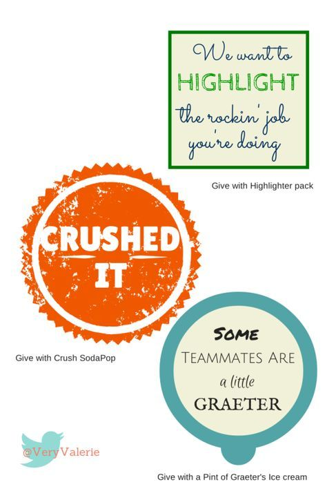Family or Employee Engagement Free printable ideas   Fun for coworkers   appreciation   engagement builder   support your team!   Highlight You (give highlighters), Crushed it (Can of Crush Orange soda), Some are a little Graeter (Pint of greater ice cream)  