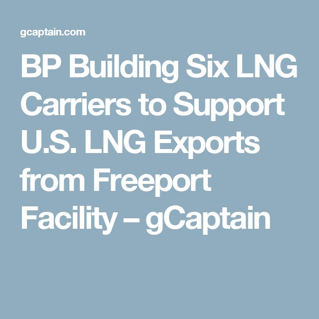 BP Building Six LNG Carriers to Support U.S. LNG Exports from Freeport Facility – gCaptain