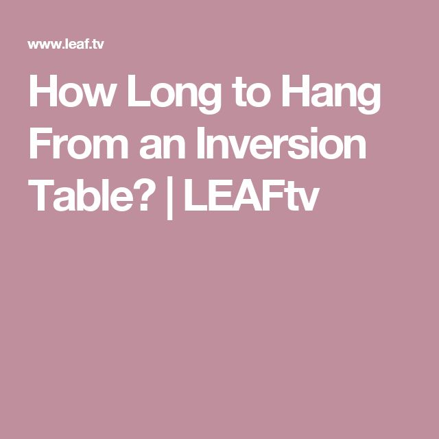 How Long to Hang From an Inversion Table? | LEAFtv