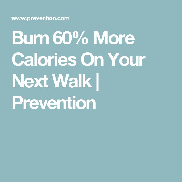 Burn 60% More Calories On Your Next Walk | Prevention