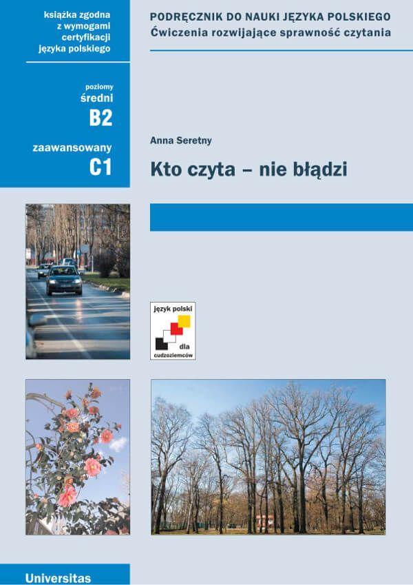 Kto czyta - nie błądzi. Podręcznik do nauki języka polskiego. Ćwiczenia rozwijające sprawność czytania (B2, C1) / Anna Seretny
