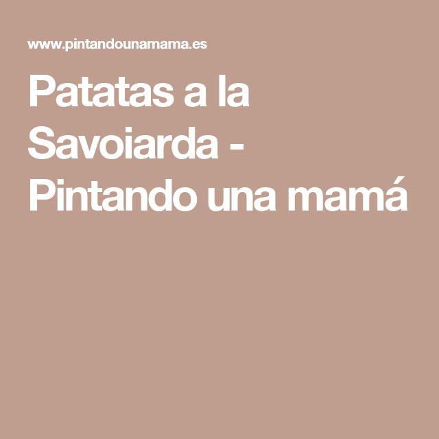 Patatas a la Savoiarda - Pintando una mamá