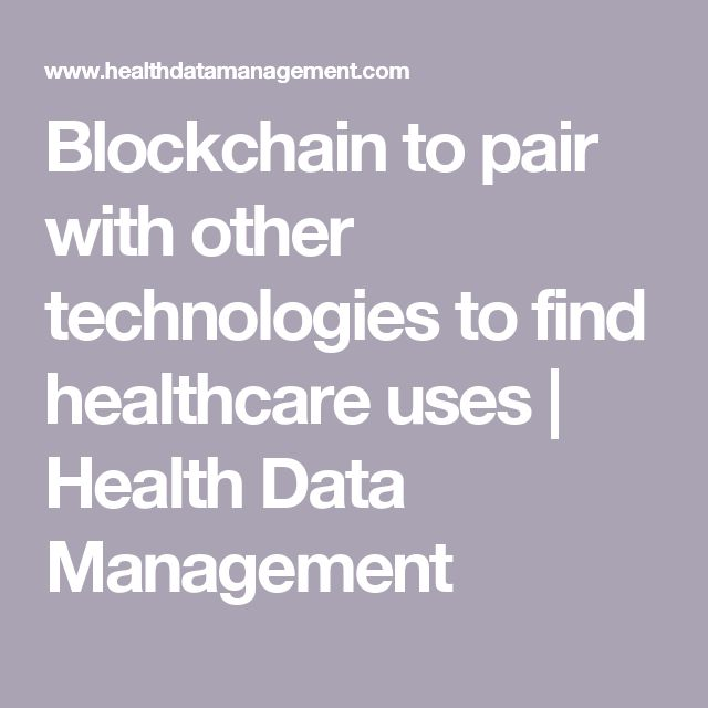 Blockchain to pair with other technologies to find healthcare uses    Health Data Management