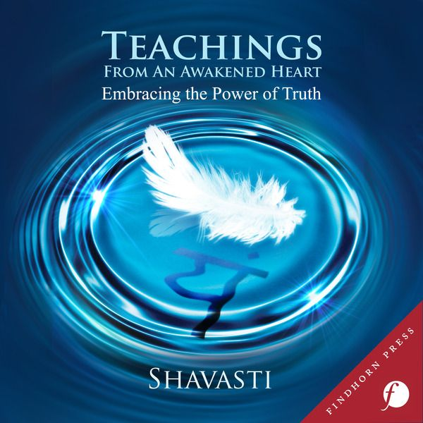 Teachings from an Awakened Heart: Embracing the Power of Truth by Shavasti